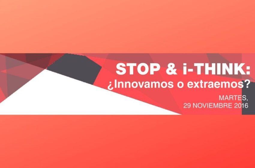 «STOP & i-THINK: ¿Innovamos o extraemos?»